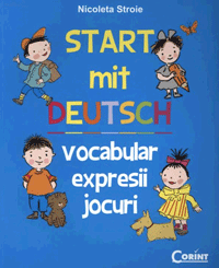 Start mit Deutsch. Vocabular, expresii si jocuri in germana