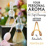 Parfumurile Naturale ale vedetelor Your Personal Aroma by Raluca Vasile