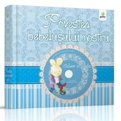 Povestea bebelusului nostru + CD (baieti si fetite)