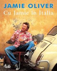 """Carte Jamie Oliver: """"Cu Jamie in Italia"""""""