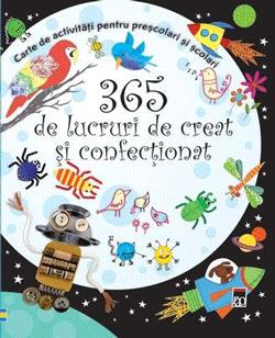 365 de lucruri de creat si confectionat. Carte de activitati pentru prescolari si scolari.