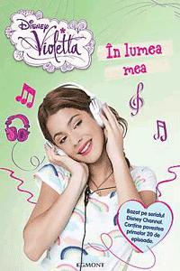 Violetta: In lumea mea Volumul 1 - cartile Violettei