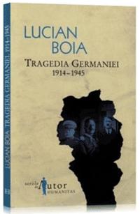 Tragedia Germaniei 1914-1945 - Lucian Boia