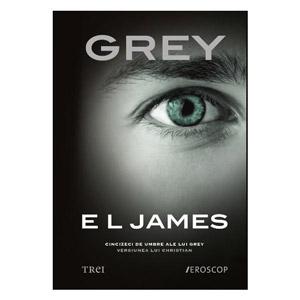 Grey de EL James Versiunea lui Christian a celor Cincizeci de umbre ale lui Grey