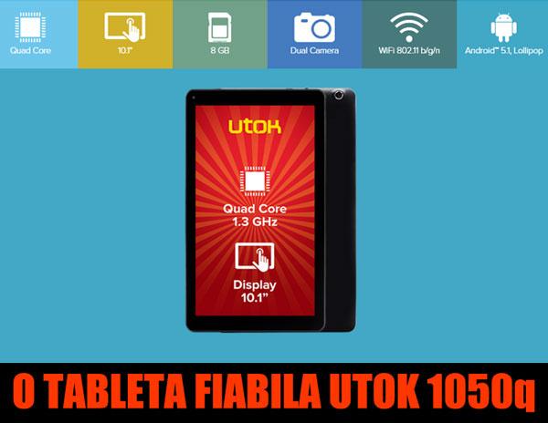 Cat de bune sunt tablete UTOK - UTOK1050Q
