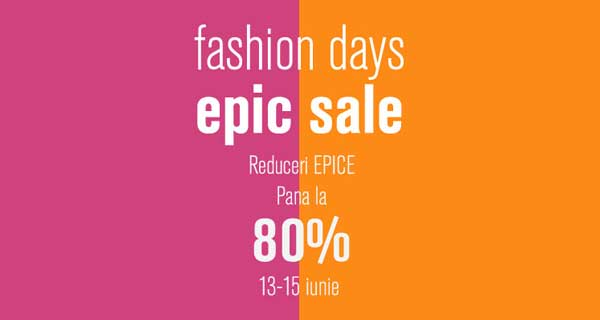 Reducerile Verii - Fashion Days EPIC Sale 2017